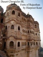 Desert Chronicles: III, Forts of Rajasthan ebook by Harpreet Kaur