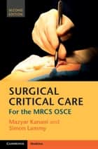 Surgical Critical Care - For the MRCS OSCE ebook by Mazyar Kanani, Simon Lammy
