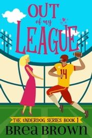 Out of My League - The Underdog Series, #1 ebook by Brea Brown