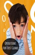 Operations for First Graders ebook by Greg Sherman