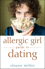 Allergic Girl Guide to Dating ebook by Sloane Miller