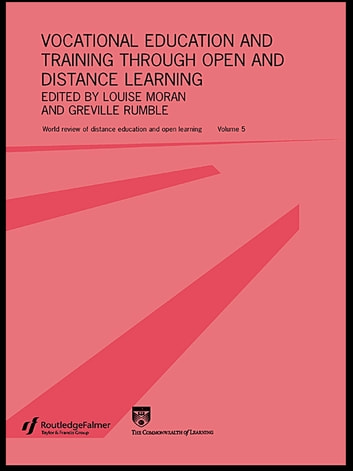 Vocational Education and Training through Open and Distance Learning - World review of distance education and open learning Volume 5 ebook by Louise Moran,Greville Rumble