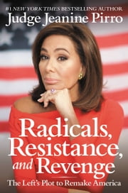 Radicals, Resistance, and Revenge - The Left's Plot to Remake America ebook by Jeanine Pirro