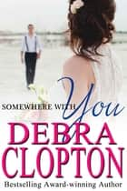 Somewhere With You ebook by Debra Clopton