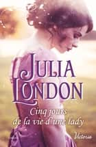 Cinq jours de la vie d'une lady ebook by Julia London