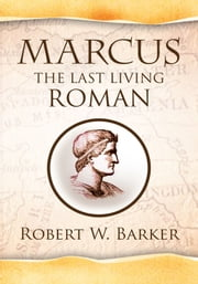 Marcus the Last Living Roman ebook by Robert W. Barker