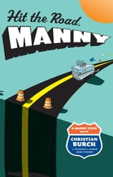 Hit the Road, Manny - A Manny Files Novel ebook by Christian Burch