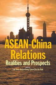 ASEAN-China Relations: Realities and Prospects ebook by Saw Swee-Hock, Sheng Lijun, Chin Kin Wah