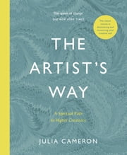 The Artist's Way - A Spiritual Path to Higher Creativity ebook by Julia Cameron