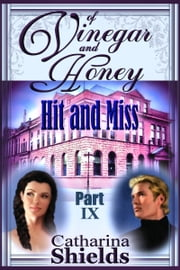 "Of Vinegar and Honey, Part IX: ""Hit and Miss"" ebook by Catharina Shields"
