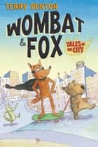 Wombat and Fox: Tales of the City ebook by Terry Denton