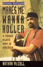 Makes Me Wanna Holler ebook by Nathan McCall