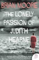 The Lonely Passion of Judith Hearne (Harper Perennial Modern Classics) ebook by Brian Moore
