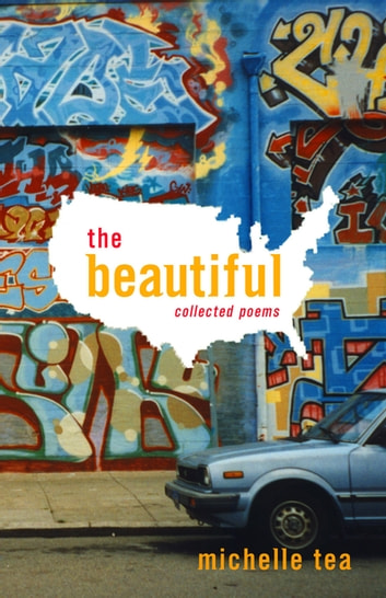The Beautiful - Collected Poems ebook by Michelle Tea