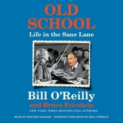Old School - Life in the Sane Lane audiobook by Bill O'Reilly, Bruce Feirstein