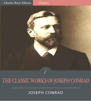 The Classic Works of Joseph Conrad: Over 40 Novels, Short Stories and Essays (Illustrated Edition) ebook by Joseph Conrad