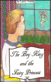 The Boy King and the Fairy Princess ebook by Larry Young