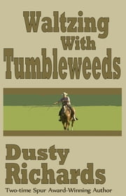 Waltzing with Tumbleweeds - 20 Tales of the Old West ebook by Dusty Richards