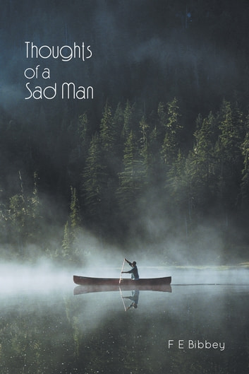 Thoughts of a Sad Man ebook by F E Bibbey