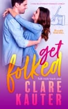 Get Folked - A Fake Relationship / Rockstar Romantic Comedy ebook by Clare Kauter