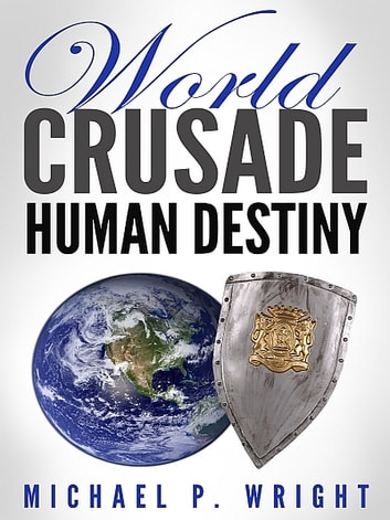 World Crusade Human Destiny ebook by Michael P. Wright