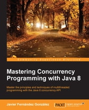 Mastering Concurrency Programming with Java 8 ebook by Javier Fernandez Gonzalez