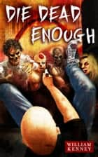 Die Dead Enough ebook by William Kenney