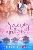 Craving Our Virgin - Our Virgin, #2 ebook by Frankie Love, Charlie Hart
