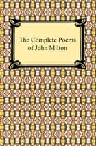 The Complete Poems of John Milton ebook by John Milton