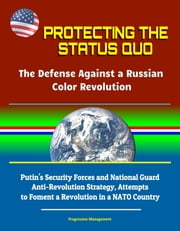 Protecting the Status Quo: The Defense Against a Russian Color Revolution - Putin\