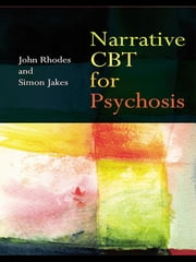 Narrative CBT for Psychosis ebook by John Rhodes,Simon Jakes