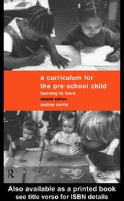 A Curriculum for the Pre-School Child ebook by Curtis, Audrey