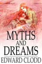 Myths and Dreams ebook by Edward Clodd