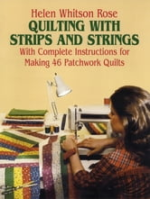 Quilting with Strips and Strings ebook by H. W. Rose