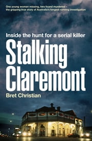Stalking Claremont - Inside the hunt for a serial killer ebook by Bret Christian