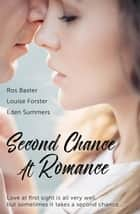 Second Chance At Romance: Second Chance Stories/Second Time Sweeter/I'Ve Got You/Ravenous ebook by Ros Baxter, Louise Forster, Eden Summers