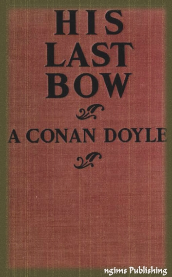 His Last Bow (Illustrated + FREE audiobook link + Active TOC) ebook by Arthur Conan Doyle