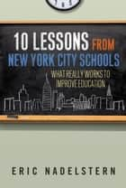10 Lessons from New York City Schools ebook by Eric Nadelstern