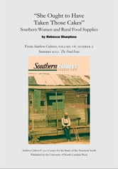 """She Ought to Have Taken Those Cakes"": Southern Women and Rural Food Supplies - An article from Southern Cultures 18:2, Summer 2012: The Special Issue on Food ebook by Rebecca Sharpless"