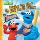 Take Us Out to the Ball Game (Sesame Street) ebook by Constance Allen, Tom Brannon