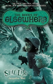 Still Life - The Books of Elsewhere: Volume 5 ebook by Jacqueline West,Poly Bernatene
