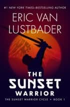 The Sunset Warrior ebook by Eric Van Lustbader