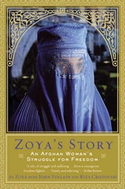 Zoya's Story - An Afghan Woman's Struggle for Freedom ebook by John Follain,Rita Cristofari