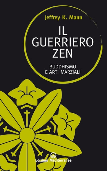 Il guerriero zen - Buddhismo e arti marziali ebook by Jeffrey K. Mann
