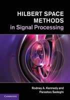 Hilbert Space Methods in Signal Processing ebook by Rodney A. Kennedy, Parastoo Sadeghi