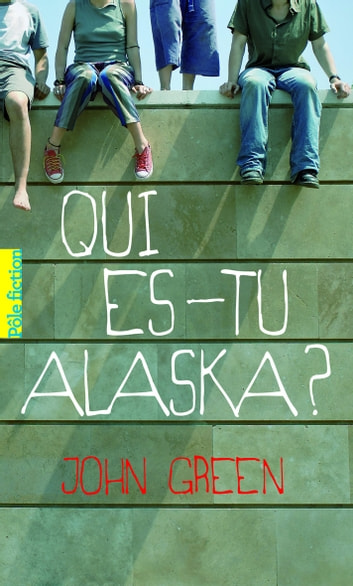 Qui es-tu Alaska ? ebook by John Green