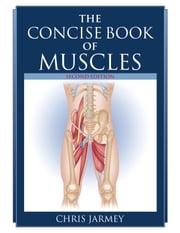 The Concise Book of Muscles, Second Edition ebook by Chris Jarmey