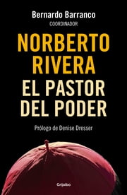 Norberto Rivera - El pastor del poder ebook by Bernardo Barranco