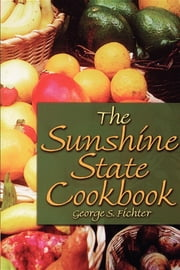 The Sunshine State Cookbook ebook by George S Fichter