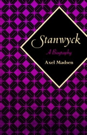 Stanwyck - A Biography ebook by Axel Madsen
